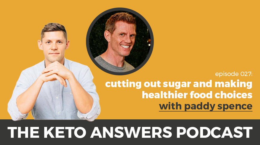 027: Paddy Spence – Cutting Out Sugar and Making Healthier Food Choices