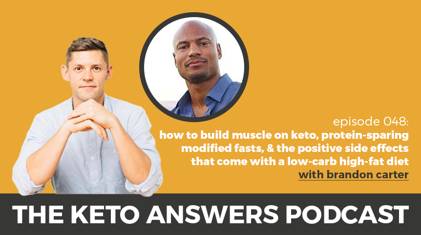 048: Brandon Carter – How to Build Muscle on Keto, Protein-Sparing Modified Fasts, and The Positive Side Effects that Come with a Low-Carb High-Fat Diet