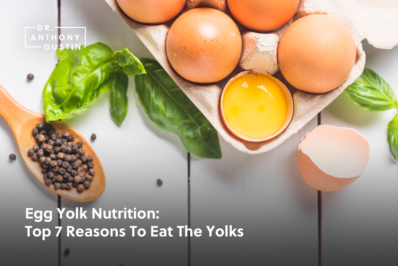 Egg Yolk Nutrition: Top 7 Reasons To Eat The Yolks