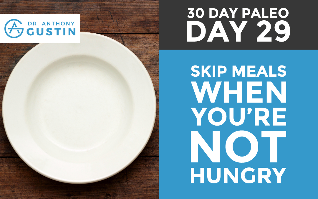30 Day Paleo: Day Twenty Nine – Skip Meals When You're Not Hungry