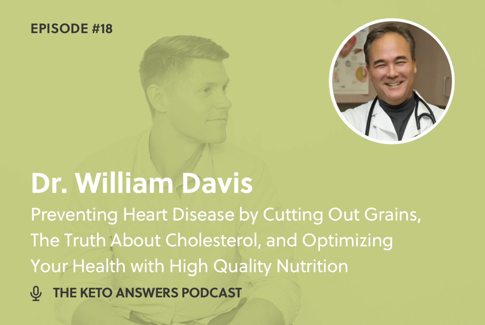 018: Preventing Heart Disease by Cutting Out Grains, The Truth About Cholesterol, and Optimizing Your Health with High Quality Nutrition —  Dr. William Davis