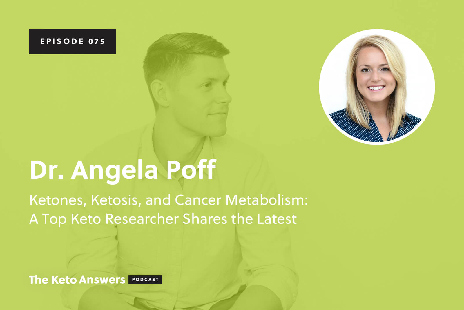 075: Dr. Angela Poff – Ketones, Ketosis, and Cancer Metabolism: A Top Keto Researcher Shares the Latest